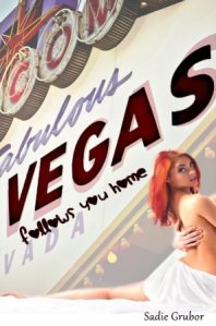 Vegas Follows You Home by Sadie Grubor