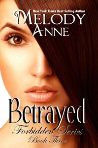 Betrayed (Forbidden #3) by Melody Anne