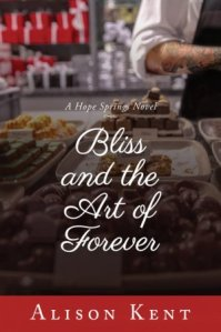 Bliss and the Art of Forever (Hope Springs) by Alison Kent