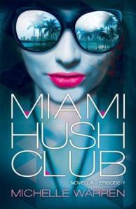 Miami Hush Club (Episode 1) by Michelle Warren