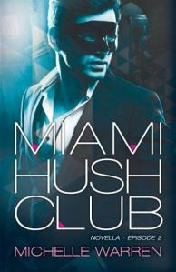 Miami Hush Club: Episode 2 by Michelle Warren