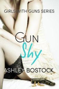 Gun Shy (Girls with Guns #1) by Ashley Bostock