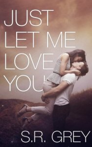 Just Let Me Love You (Judge Me Not #3) by S.R. Grey