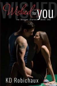 Wished for You: The Blogger Diaries Book One by KD Robichaux