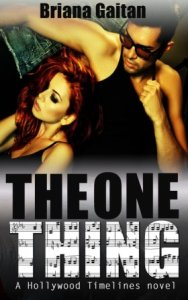 The One Thing (Hollywood Timelines #2) by Briana Gaitan