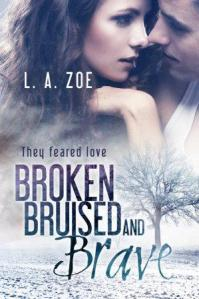 Broken, Bruised, and Brave by L. A. Zoe