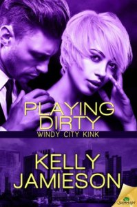 Playing Dirty (Windy City Kink #3) by Kelly Jamieson