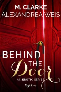 Behind The Door (Part 1) by M. Clarke, Alexandrea Weis