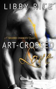 Art-Crossed Love (Second Chances #2) by Libby Rice