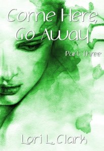 Come Here, Go Away Part Three by Lori S. Clark