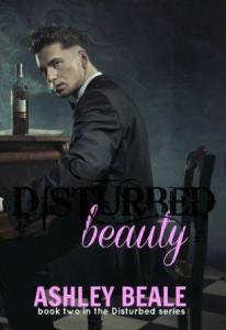 Disturbed Beauty (Disturbed #2) by Ashley Beale