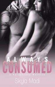 Always Consumed (Consumed Series Book 4) by Skyla Madi