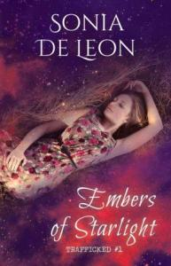 Embers of Starlight (Trafficked #1) by Sonia De Leon