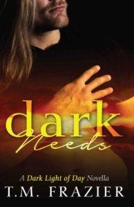 Dark Needs (The Dark Light of Day #1.5) by T.M. Frazier