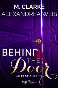 Behind The Door (Part 3) by M. Clarke, Alexandrea Weis