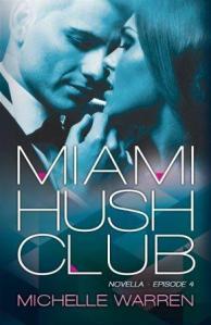 Miami Hush Club: Episode 4 by Michelle Warren