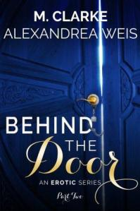 Behind the Door (Part 2) by M. Clarke, Alexandrea Weis