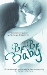 Bye-Bye Baby (Cole & Beth) #2 (The Baby Saga) by Morgana Phoenix