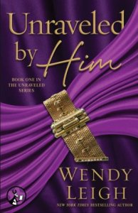 Unraveled by Him (Unraveled #1) by Wendy Leigh