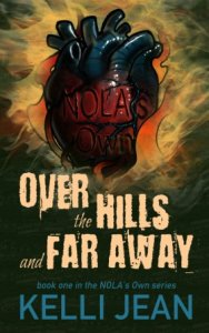 Over the Hills and Far Away (NOLA's Own #1) By Kelli Jean