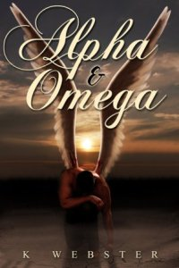 Alpha & Omega by K. Webster