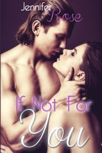If Not For You by Jennifer Rose