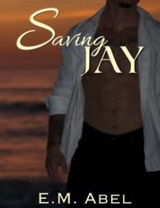 Saving Jay (Breaking Free #3) by E.M. Abel