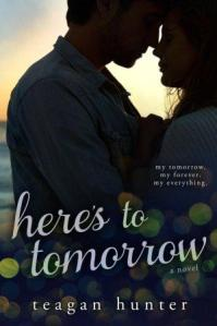 Here's to Tomorrow (Here's To #1) by Teagan Hunter