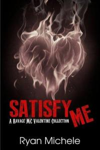 Satisfy Me: A Ravage MC Valentine Collection (Ravage MC #3.5) by Ryan Michele