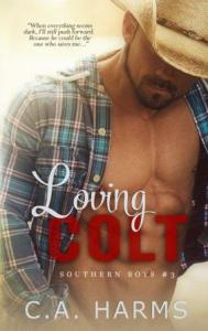 Loving Colt (Southern Boys Series Book 3) C.A. Harms