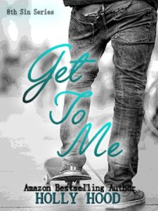 Get to Me (8th Sin #1) by Holly Hood