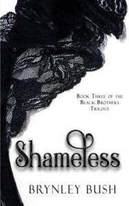 Shameless (Black Brothers Trilogy #3) by Brynley Bush