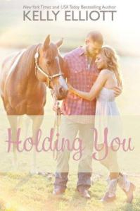Holding You (Love Wanted In Texas Book 3) Kelly Elliott