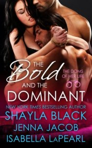 The Bold and the Dominant (Doms of Her Life Book 3) by Shayla Black