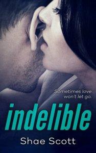 Indelible (Unfinished #2) by Shae Scott