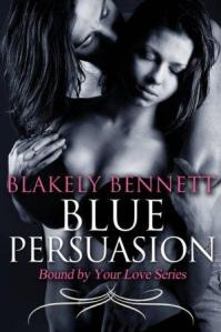 Blue Persuasion (Bound by Your Love #3) by Blakely Bennett