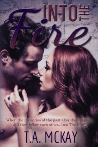 Into The Fire (Into The #3) by T.A. McKay