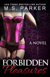 Forbidden Pleasures (Pleasures #1) by M.S. Parker