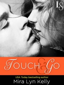 Touch & Go (Dare to Love #2) by Mira Lyn Kelly